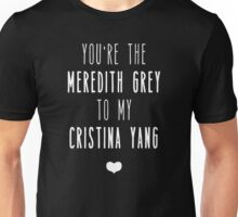 You're the Meredith Grey to my Cristina Yang Unisex T-Shirt