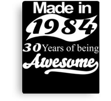Made in 1984... 30 Years of being Awesome Canvas Print