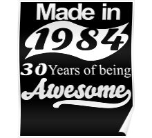 Made in 1984... 30 Years of being Awesome Poster