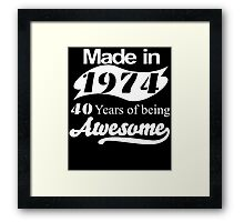 Made in 1974... 40 Years of being Awesome Framed Print