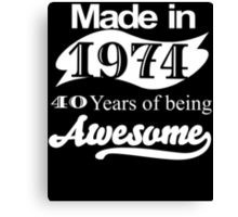 Made in 1974... 40 Years of being Awesome Canvas Print