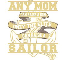 Any Mom Can raise a Son only the elite can raise the sailor t shirt Photographic Print