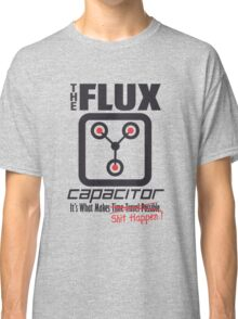 The Flux Capacitor - Makes $#it Happen Classic T-Shirt