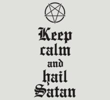 Keep calm and hail Satan V.2 (black) by MysticIsland