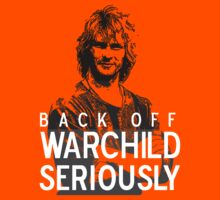 Back off Warchild - SERIOUSLY (dark) by kellyhogaboom