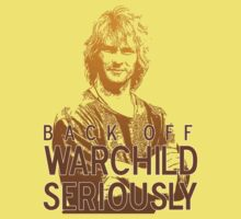 Back off Warchild - SERIOUSLY Kids Tee