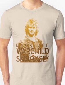 Back off Warchild - SERIOUSLY Unisex T-Shirt