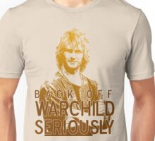 Back off Warchild - SERIOUSLY Unisex T-Shirt