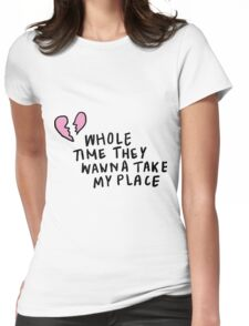 Whole Time They Wanna Take My Place | Trendy/Hipster/Tumblr Meme Womens Fitted T-Shirt