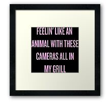 Feelin' Like An Animal with These Cameras All In My Grill Framed Print