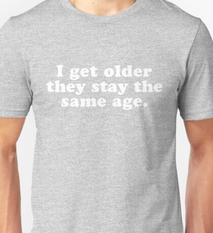 I Get Older Unisex T-Shirt