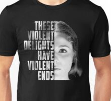 These Violent Delights Have Violent Ends Dolores Unisex T-Shirt
