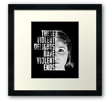 These Violent Delights Have Violent Ends Dolores Framed Print