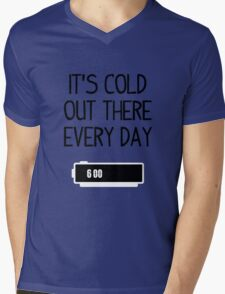 It's cold out there every day Mens V-Neck T-Shirt