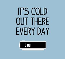 It's cold out there every day Unisex T-Shirt