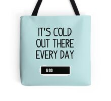 It's cold out there every day Tote Bag