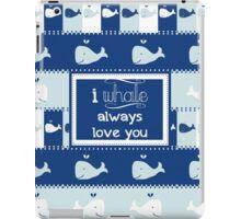 I Whale Always Love You iPad Case/Skin