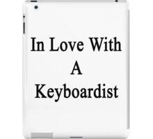 In Love With A Keyboardist  iPad Case/Skin