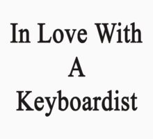In Love With A Keyboardist  by supernova23
