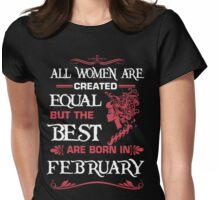 All women are created equal but the best are born in February Womens Fitted T-Shirt