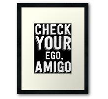 Check Your Ego, Amigo T Shirt Framed Print