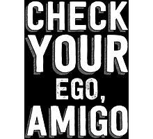 Check Your Ego, Amigo T Shirt Photographic Print