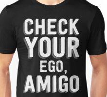 Check Your Ego, Amigo T Shirt Unisex T-Shirt