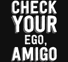 Check Your Ego, Amigo T Shirt Unisex T-Shirt