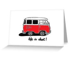 Life is short......  Greeting Card