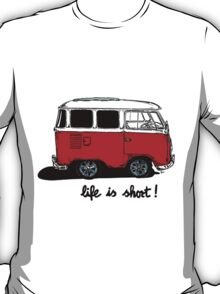Life is short......  T-Shirt