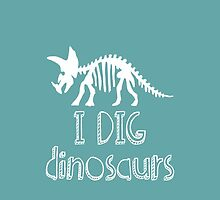 I DIG dinosaurs - in white by MonCreedon