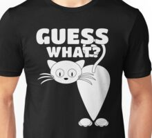Guess What? Cat Butt! - Funny Kitty Kitten Whiskers Unisex T-Shirt