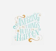Amazing Things Will Happen by iamladyhope