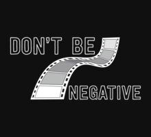 Don't Be Negative - Funny Film Photographer T Shirt by wordsonashirt