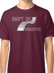 Don't Be Negative - Funny Film Photographer T Shirt Classic T-Shirt