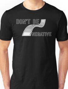 Don't Be Negative - Funny Film Photographer T Shirt Unisex T-Shirt