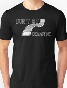 Don't Be Negative - Funny Film Photographer T Shirt T-Shirt