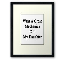 Want A Great Mechanic? Call My Daughter  Framed Print