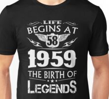 Life Begins At 58 1959 The Birth Of Legends Unisex T-Shirt