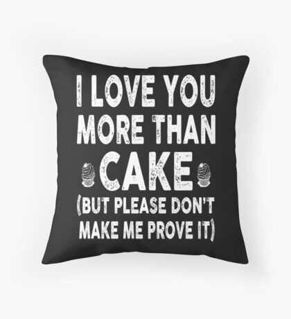 Love You More Than Cake, Don't Make Me Prove It Throw Pillow
