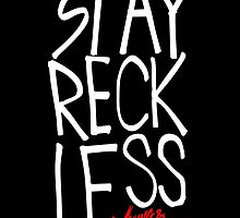 Stay Reckless by DeBourbon
