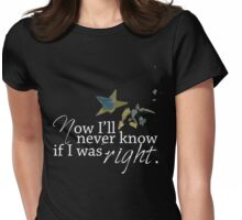 Now I'll Never Know If I Was Right Womens Fitted T-Shirt