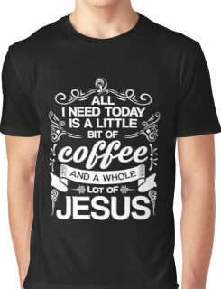 I Need Coffee And Jesus T-Shirt, Funny Christian Quote Gift Graphic T-Shirt