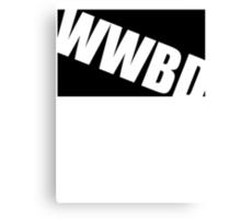 WWBD !? Canvas Print