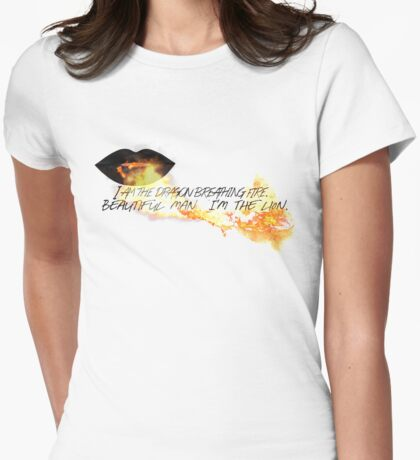 I am the dragon breathing fire. Beautiful man I'm the lion.  Womens Fitted T-Shirt