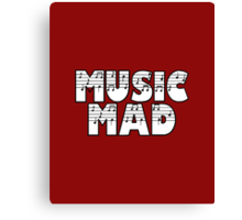 SOLD - MUSIC MAD Canvas Print
