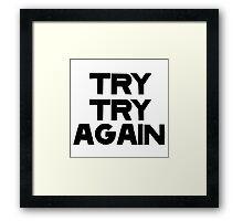 TRY TRY AGAIN Framed Print
