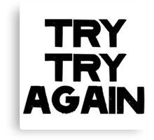 TRY TRY AGAIN Canvas Print