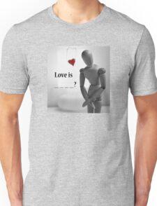 Love is ? Unisex T-Shirt
