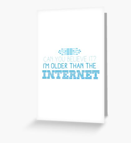 Can you believe it? I am older than the INTERNET new Greeting Card